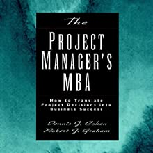 The Project Manager's MBA: How to Translate Project Decisions into Business Success Audiobook by Dennis J. Cohen, Robert. J. Graham Narrated by Tim Andres Pabon
