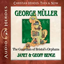 George Muller: The Guardian of Bristol's Orphans (       UNABRIDGED) by Janet Benge, Geoff Benge Narrated by Tim Gregory