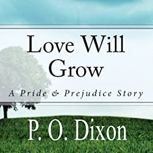 Love Will Grow: A Pride and Prejudice Story | [P. O. Dixon]