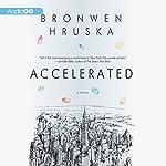 Accelerated: A Novel | Bronwen Hruska