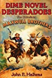 img - for Dime Novel Desperadoes: The Notorious Maxwell Brothers 1st edition by Hallwas, John (2008) Hardcover book / textbook / text book