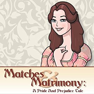 Matches & Matrimony: A Pride and Prejudice Tale [Download]