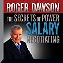 The Secrets of Power Salary Negotiating Hörbuch von Roger Dawson Gesprochen von: Roger Dawson
