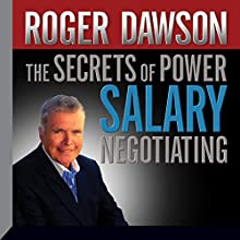 The Secrets of Power Salary Negotiating (       UNABRIDGED) by Roger Dawson Narrated by Roger Dawson