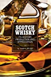 Scotch Whisky: Its History, Production and Appreciation