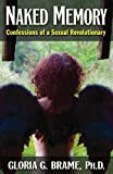 img - for Naked Memory: Confessions of a Sexual Revolutionary book / textbook / text book