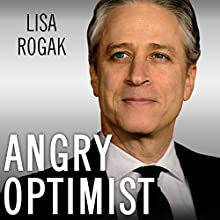 Angry Optimist: The Life and Times of Jon Stewart (       UNABRIDGED) by Lisa Rogak Narrated by Cassandra Campbell