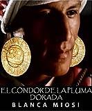 El c�ndor de la pluma dorada (Spanish Edition)