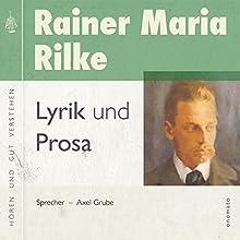 Rainer Maria Rilke: Gedichte und Prosa Hörbuch von Rainer Maria Rilke, Axel Grube Gesprochen von: Axel Grube