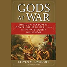 Gods at War: Shotgun Takeovers, Regulation by Deal, and the Private Equity Implosion Audiobook by Steven M. Davidoff Narrated by Jay Snyder