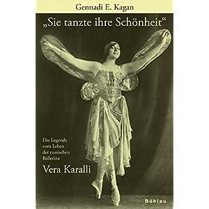 """""""Sie tanzte ihre Schönheit"""": Die Legende vom Leben der russischen Ballerina Vera Karalli 1889-1972"""