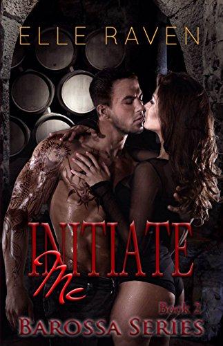 Elle Raven - Initiate Me (Barossa Series Book 2)