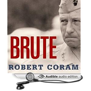 Brute - The Life of Victor Krulak, U.S. Marine - Robert Coram