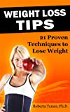 Weight Loss Tips: 21 Proven Techniques to Lose Weight