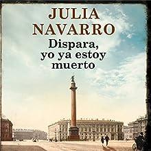 Dispara, yo ya estoy muerto [Shoot , I'm Already Dead] | Livre audio Auteur(s) : Julia Navarro Narrateur(s) : Belén Roca, Juan Carlos Gustems