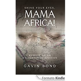 Shine Your Eyes, Mama Africa!: Memoir of an Enlightened African (English Edition)