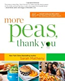 Sarah Matheny More Peas, Thank You: Over 85 Vegetarian Recipes for Delicious and Healthy Meals