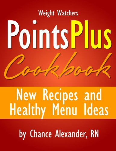 Weight Watchers Diet: The Points Plus Cookbook!  New Recipes and Healthy Menu Ideas! by Chance Alexander RN