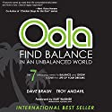 Oola: Find Balance in an Unbalanced World (       UNABRIDGED) by Dave Braun, Troy Amdahl Narrated by Dave Braun, Troy Amdahl, Mad Max