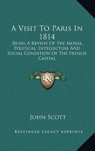 A Visit to Paris in 1814: Being a Review of the Moral, Political, Intellectual and Social Condition of the French Capital