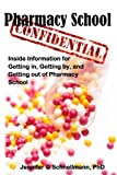 Pharmacy School Confidential: An Insiders Guide to Getting In, Getting out, and Getting the Most from the Experience