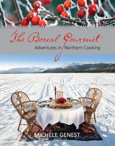 The Boreal Gourmet: Adventures in Northern Cooking by Michele Genest
