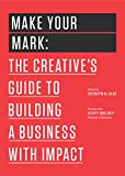img - for Make Your Mark: The Creative's Guide to Building a Business with Impact (The 99U Book Series) book / textbook / text book