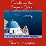 Death on the Aegean Queen: A Dotsy Lamb Travel Mystery, Book 3 | Maria Hudgins