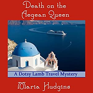 Death on the Aegean Queen: A Dotsy Lamb Travel Mystery, Book 3 | [Maria Hudgins]