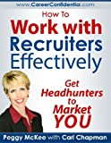 img - for How to Work With Recruiters Effectively: Get Headhunters to Market You book / textbook / text book