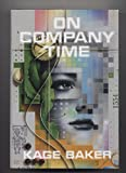 On Company Time (0739416626) by Kage Baker