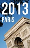 Paris 2013 Calendar (UK Edition)