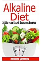 Alkaline Diet: 365 Days of Easy, Delicious Recipes: Healthy Alkaline Recipes to Lose Weight & Eliminate Toxins (Alkaline, Detox Cleanse Recipes)
