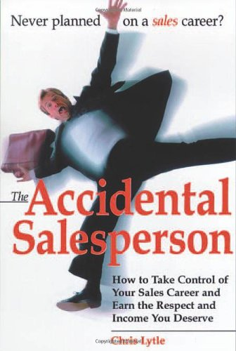 The Accidental Salesperson: How to Take Control of Your...