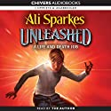 Unleashed: A Life and Death Job (       UNABRIDGED) by Ali Sparkes Narrated by Ali Sparkes
