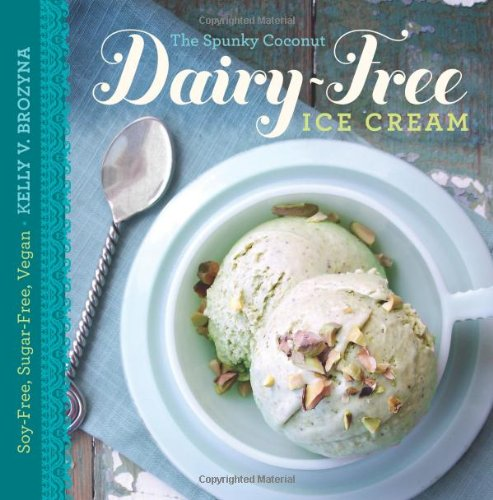 The Spunky Coconut Dairy-Free Ice Cream Cookbook: Soy-Free, Sugar-Free, Vegan by Kelly V. Brozyna