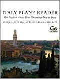 Italy Plane Reader - Get Psyched About Your Upcoming Trip to Italy: Stories About Italian People, Places and Eats (GoNomad Plane Readers Book 1)