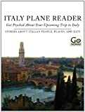 Italy Plane Reader - Get Psyched About Your Upcoming Trip to Italy: Stories About Italian People, Places and Eats (GoNomad Plane Readers)