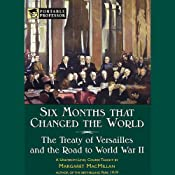 Six Months That Changed the World: The Treaty of Versailles and World War II [Portable Professor] | [Margaret MacMillan]