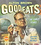 Good Eats: The Early Years (1584797959) by Brown, Alton