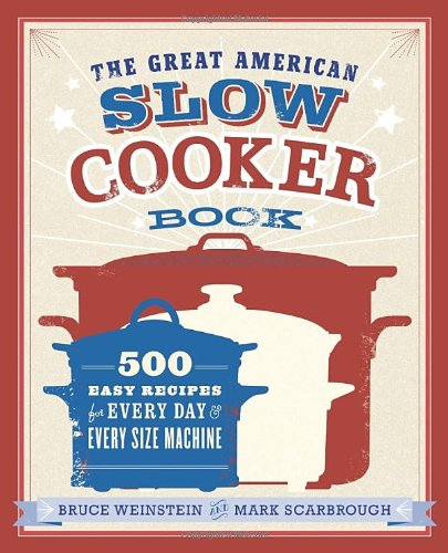 The Great American Slow Cooker Book: 500 Easy Recipes for Every Day and Every Size Machine (The Big Slow Cooker Book compare prices)