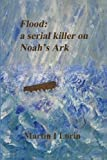 img - for Flood: a serial killer on Noah's Ark (Genesis) by Martin I Lorin (2014-05-02) book / textbook / text book