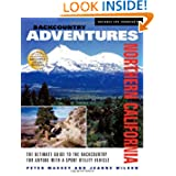 Backcountry Adventures Northern California: The Ultimate Guide to the Backcountry for Anyone with a Sport Utility...