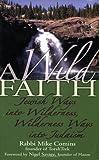 A Wild Faith: Jewish Ways into Wilderness, Wilderness Ways into Judaism