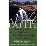 A Wild Faith: Jewish Ways into Wilderness, Wilderness Ways into Judaism ~ Mike Comins