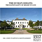 The Dublin Debate: The Rationality of Belief in God Rede von John Warwick Montgomery Gesprochen von: John Warwick Montgomery