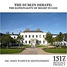 The Dublin Debate: The Rationality of Belief in God Discours Auteur(s) : John Warwick Montgomery Narrateur(s) : John Warwick Montgomery
