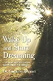img - for Wake Up and Start Dreaming: Stop Living Your Life Like An Arrow Caught in a Tornado book / textbook / text book