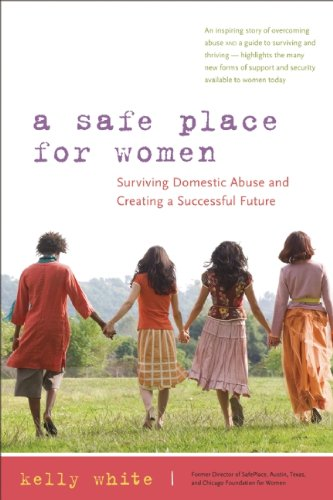 A Safe Place for Women: How to Survive Domestic Abuse and Create a Successful Future