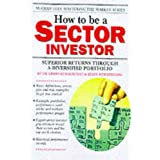 How to be a Sector Investor: Superior Returns Through a Diversified Portfolio (McGraw-Hill Mastering the Market)by Larry Hungerford